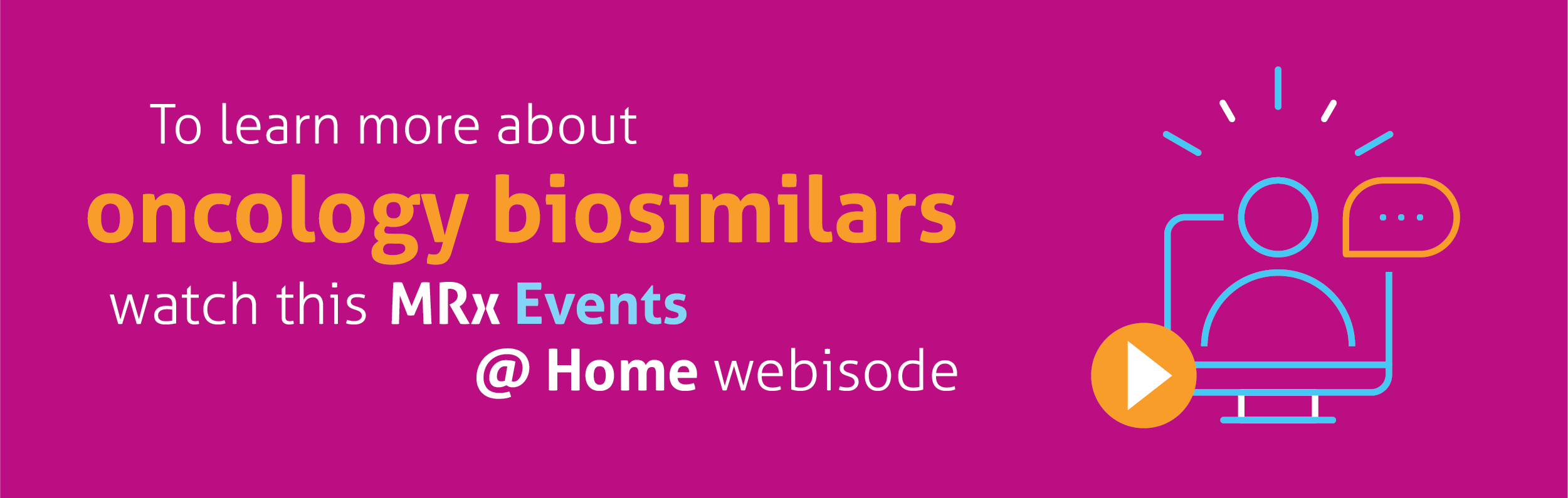 To learn more about oncology biosimilars, watch this MRx Events webisode.