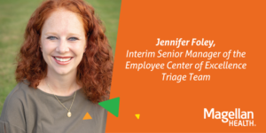 Jennifer Foley, Interim Senior Manager of the Employee Center of Excellence Triage Team for Magellan Health